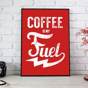 Plakat Coffee Is My Fuel