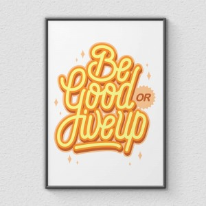 Plakat Be Good or Give Up